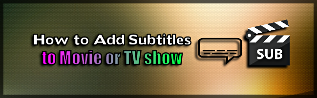 Add Subtitle to Movie or TV Show