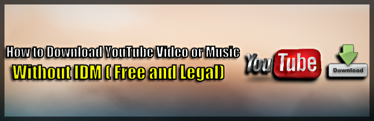 Download Music and Videos from YouTube without IDM