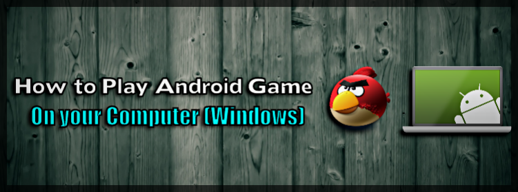 How to Play any Android Game on PC