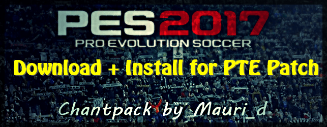 PES 2017 Chants Pack for PTE Patch by Mauri_d