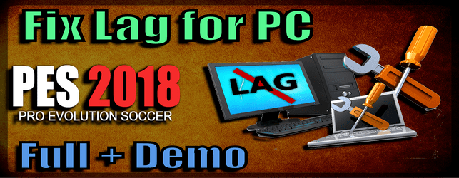 Fix Lag for PES 2018 Best Solutions and tricks download and install on PC