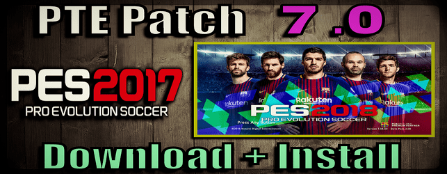 PTE Patch 7.0 for PES 2017 unofficial by Fast Eagle download and install on PC