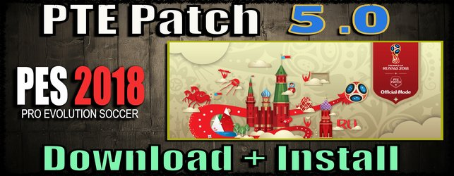 PTE Patch 5.0 and World Cup mode for PES 2018 download and install on PC