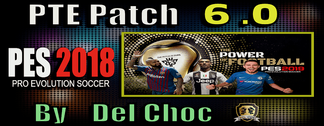 PTE Patch 6.0 update for PES 2018 unofficial by del choc download and install on PC